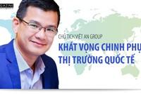 Chủ tịch Việt An Group và giấc mơ chinh phục thị trường quốc tế