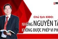 Chủ tịch KIDO: Những nguyên tắc không được phép vi phạm