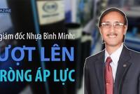 Tổng giám đốc Nhựa Bình Minh: Vượt lên 2 tròng áp lực