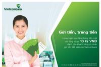 """""""Gửi tiền trúng tiền"""" với hàng nghìn quà tặng hấp dẫn tại Vietcombank"""