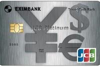 Eximbank ra mắt thẻ tín dụng quốc tế Eximbank - JCB Platinum Travel Cash Back
